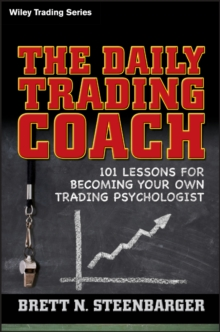The Daily Trading Coach : 101 Lessons for Becoming Your Own Trading Psychologist, Hardback Book