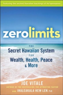 Zero Limits : The Secret Hawaiian System for Wealth, Health, Peace, and More, Paperback / softback Book