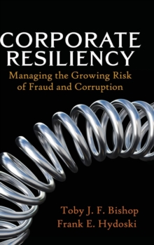 Corporate Resiliency : Managing the Growing Risk of Fraud and Corruption, Hardback Book