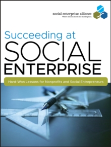 Succeeding at Social Enterprise : Hard-Won Lessons for Nonprofits and Social Entrepreneurs, Paperback / softback Book
