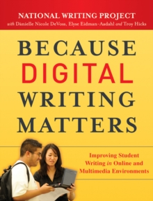 Because Digital Writing Matters : Improving Student Writing in Online and Multimedia Environments, Paperback / softback Book