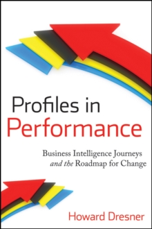 Profiles in Performance : Business Intelligence Journeys and the Roadmap for Change, Hardback Book