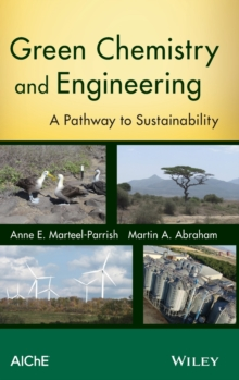 Green Chemistry and Engineering : A Pathway to Sustainability, Hardback Book