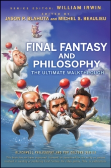 Final Fantasy and Philosophy : The Ultimate Walkthrough, Paperback Book