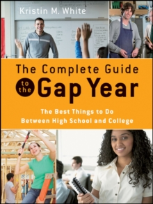The Complete Guide to the Gap Year : The Best Things to Do Between High School and College, Paperback Book