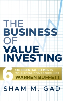 The Business of Value Investing : Six Essential Elements to Buying Companies Like Warren Buffett, Hardback Book