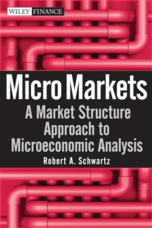 Micro Markets : A Market Structure Approach to Microeconomic Analysis, Hardback Book