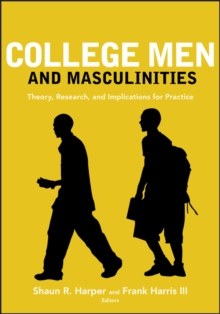 College Men and Masculinities : Theory, Research, and Implications for Practice, Paperback / softback Book