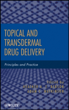Topical and Transdermal Drug Delivery : Principles and Practice, Hardback Book