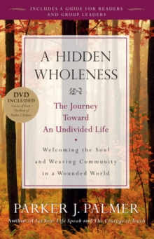 Hidden Wholeness : The Journey Toward an Undivided Life with DVD, Paperback / softback Book