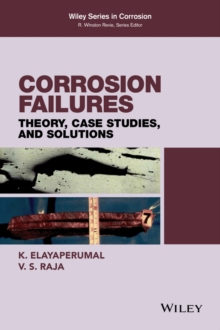 Corrosion Failures : Theory, Case Studies, and Solutions, Hardback Book