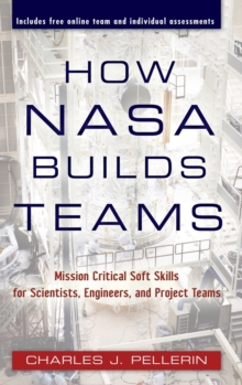 How NASA Builds Teams : Mission Critical Soft Skills for Scientists, Engineers, and Project Teams, Hardback Book