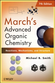 March's Advanced Organic Chemistry : Reactions, Mechanisms, and Structure, Hardback Book