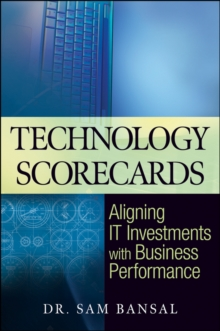Technology Scorecards : Aligning IT Investments with Business Performance, Hardback Book