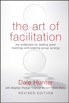 The Art of Facilitation : The Essentials for Leading Great Meetings and Creating Group Synergy, Hardback Book