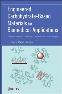 Engineered Carbohydrate-Based Materials for Biomedical Applications : Polymers, Surfaces, Dendrimers, Nanoparticles, and Hydrogels, Hardback Book