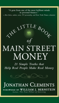 The Little Book of Main Street Money : 21 Simple Truths that Help Real People Make Real Money, Hardback Book