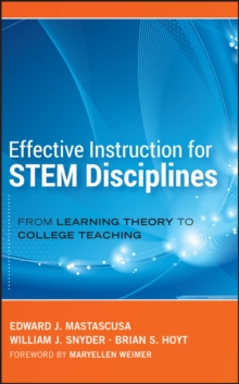 Effective Instruction for STEM Disciplines : From Learning Theory to College Teaching, Hardback Book