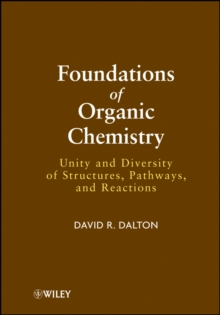 Foundations of Organic Chemistry : Unity and Diversity of Structures, Pathways, and Reactions, Hardback Book