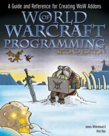 World of Warcraft Programming : A Guide and Reference for Creating WoW Addons, Paperback / softback Book