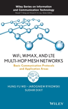 WiFi, WiMAX, and LTE Multi-hop Mesh Networks : Basic Communication Protocols and Application Areas, Hardback Book