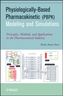 Physiologically Based Pharmacokinetic (PBPK) Modeling and Simulations : Principles, Methods, and Applications in the Pharmaceutical Industry, Hardback Book