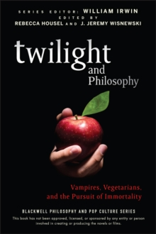 Twilight and Philosophy : Vampires, Vegetarians, and the Pursuit of Immortality, Paperback Book