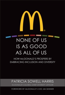 None of Us is As Good As All of Us : How McDonald's Prospers by Embracing Inclusion and Diversity, Hardback Book