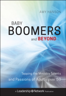 Baby Boomers and Beyond : Tapping the Ministry Talents and Passions of Adults over 50, Hardback Book