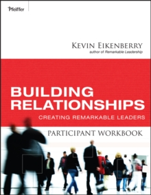 Building Relationships Participant Workbook : Creating Remarkable Leaders, Paperback / softback Book