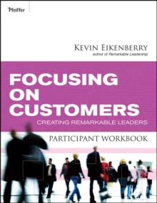 Focusing on Customers Participant Workbook : Creating Remarkable Leaders, Paperback / softback Book