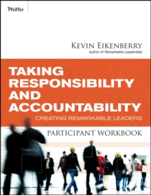 Taking Responsibility and Accountability Participant Workbook : Creating Remarkable Leaders, Paperback Book