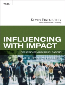 Influencing with Impact Participant Workbook : Creating Remarkable Leaders, Paperback / softback Book