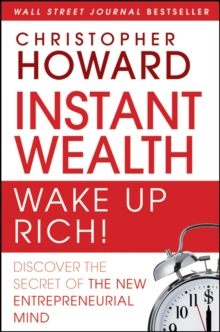 Instant Wealth Wake Up Rich! : Discover The Secret of The New Entrepreneurial Mind, Hardback Book
