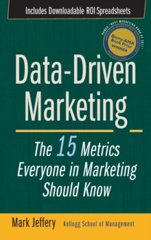 Data-Driven Marketing : The 15 Metrics Everyone in Marketing Should Know, Hardback Book