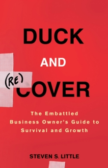 Duck and Recover : The Embattled Business Owner's Guide to Survival and Growth, Hardback Book