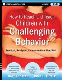 How to Reach and Teach Children with Challenging Behavior (K-8) : Practical, Ready-to-Use Interventions That Work, Paperback / softback Book