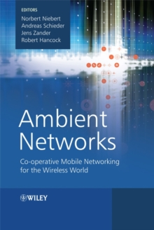 Ambient Networks : Co-operative Mobile Networking for the Wireless World, Hardback Book