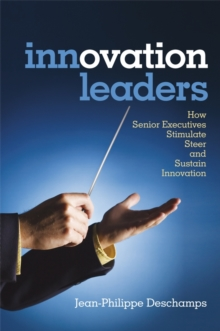 Innovation Leaders : How Senior Executives Stimulate, Steer and Sustain Innovation, Hardback Book