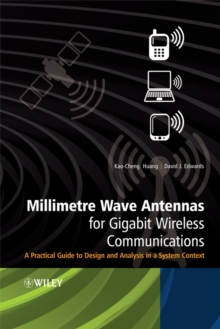 Millimetre Wave Antennas for Gigabit Wireless Communications : A Practical Guide to Design and Analysis in a System Context, Hardback Book