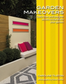 Garden Makeovers : Quick Fixes and Designer Secrets to Transform Your Garden, Paperback Book