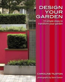 Design Your Garden : 10 Simple Steps to Transform Your Garden, Paperback Book