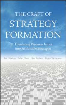 The Craft of Strategy Formation : Translating Business Issues into Actionable Strategies, Hardback Book