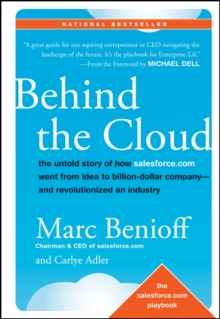 Behind the Cloud : The Untold Story of How Salesforce.com Went from Idea to Billion-Dollar Company-and Revolutionized an Industry, Hardback Book