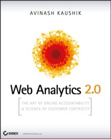 Web Analytics 2.0 : The Art of Online Accountability and Science of Customer Centricity, Paperback Book