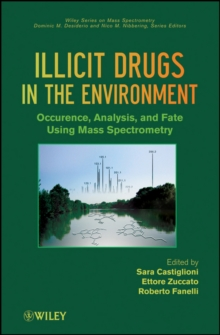 Illicit Drugs in the Environment : Occurrence, Analysis, and Fate using Mass Spectrometry, Hardback Book