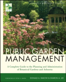 Public Garden Management : A Complete Guide to the Planning and Administration of Botanical Gardens and Arboreta, Hardback Book