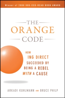 The Orange Code : How ING Direct Succeeded by Being a Rebel with a Cause, Paperback / softback Book