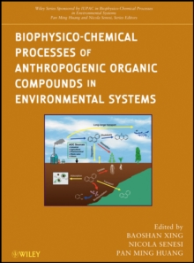 Biophysico-Chemical Processes of Anthropogenic Organic Compounds in Environmental Systems, Hardback Book