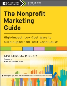The Nonprofit Marketing Guide : High-Impact, Low-Cost Ways to Build Support for Your Good Cause, Paperback / softback Book